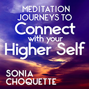 Meditations to Connect with Your Higher Self by Sonia Choquette