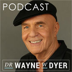 Dr. Wayne Dyer Podcast